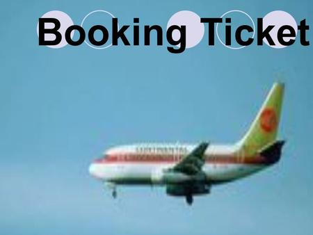 Booking Ticket. Go to the agency Online Telephone.