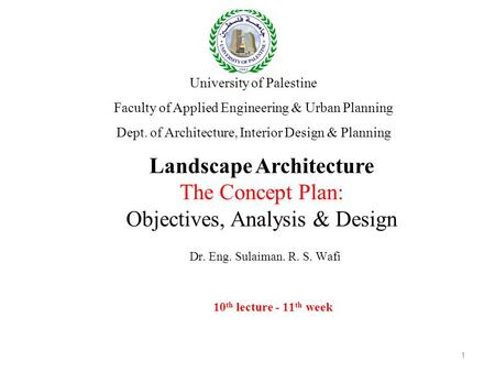 1 Landscape Architecture The Concept Plan: Objectives, Analysis & Design University of Palestine Faculty of Applied Engineering & Urban Planning Dept.