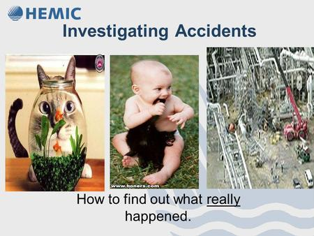 Investigating Accidents How to find out what really happened.