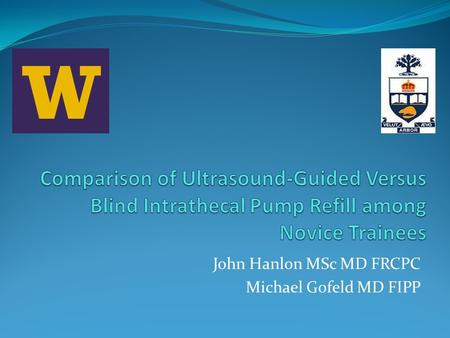 John Hanlon MSc MD FRCPC Michael Gofeld MD FIPP. Background  Intrathecal pump drug refill can result in significant adverse events  Real-time ultrasound-guided.