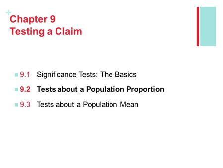 + Chapter 9 Testing a Claim 9.1Significance Tests: The Basics 9.2Tests about a Population Proportion 9.3Tests about a Population Mean.