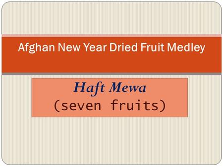 Haft Mewa (seven fruits) Afghan New Year Dried Fruit Medley.