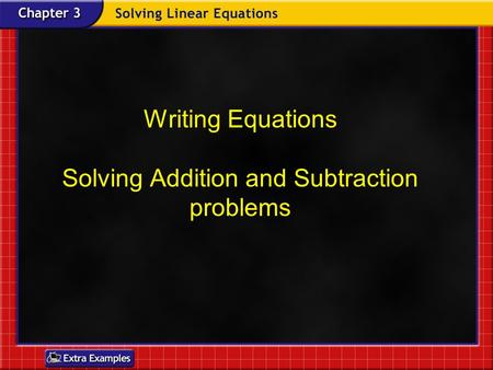Writing Equations Solving Addition and Subtraction problems.