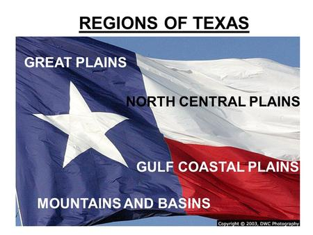 MOUNTAINS AND BASINS GULF COASTAL PLAINS GREAT PLAINS NORTH CENTRAL PLAINS REGIONS OF TEXAS.