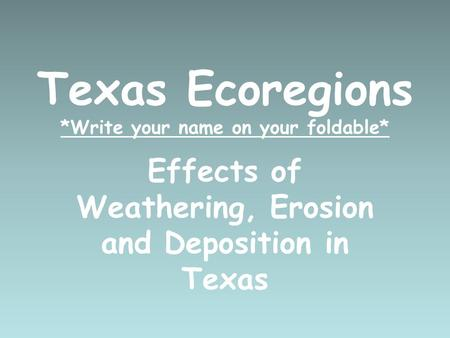 Texas Ecoregions *Write your name on your foldable*