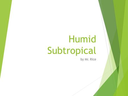 Humid Subtropical by Mr. Rice. Temperate Climate is the Parent climate  Humid Subtropical is a subclimate of Temperate climates.  Temperate climates.