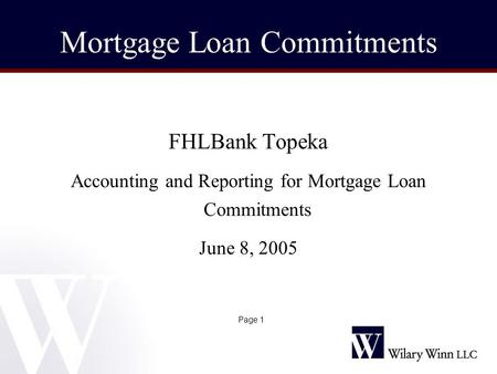 FHLBank Topeka Accounting and Reporting for Mortgage Loan Commitments June 8, 2005 Mortgage Loan Commitments Page 1.