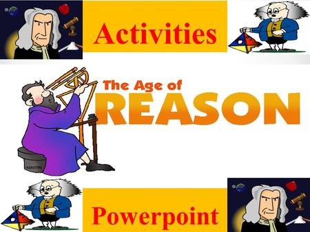 Activities Powerpoint. Government The Age of Reason or Enlightenment stressed reason and thought and brought great change to many aspects of Western civilization.