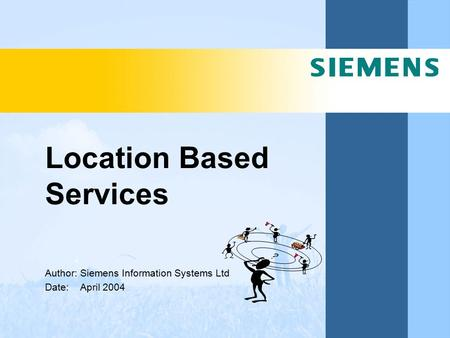 Location Based Services Author: Siemens Information Systems Ltd Date: April 2004.