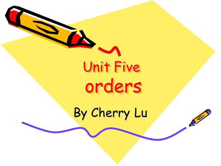 Unit Five orders By Cherry Lu. Objectives 1. Ss should be able to use the important phrases and sentences patterns related to order. 2. Ss should be able.