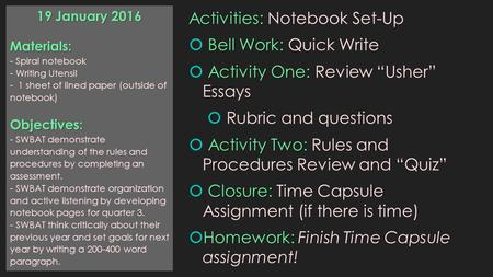 "Activities: Activities: Notebook Set-Up Bell Work:  Bell Work: Quick Write Activity One:  Activity One: Review ""Usher"" Essays  Rubric and questions."