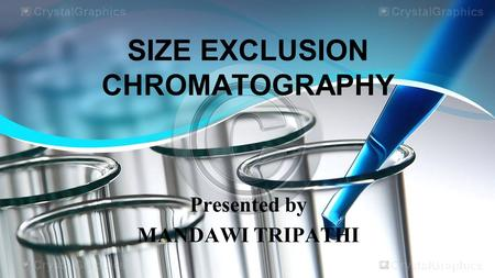 SIZE EXCLUSION CHROMATOGRAPHY Presented by MANDAWI TRIPATHI.