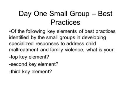 Day One Small Group – Best Practices Of the following key elements of best practices identified by the small groups in developing specialized responses.