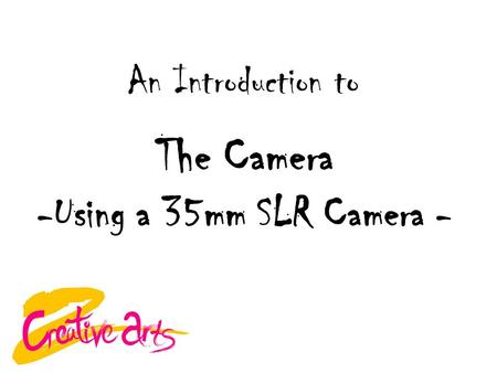 The Camera -Using a 35mm SLR Camera - An Introduction to.