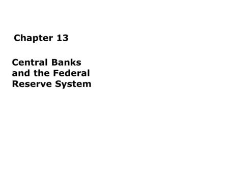 Chapter 13 Central Banks and the Federal Reserve System.