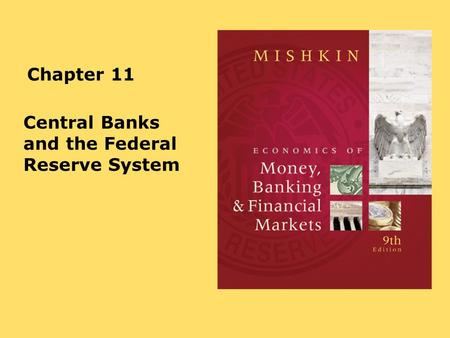 Chapter 11 Central Banks and the Federal Reserve System.