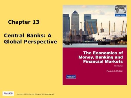 Copyright © 2010 Pearson Education. All rights reserved. Chapter 13 Central Banks: A Global Perspective.