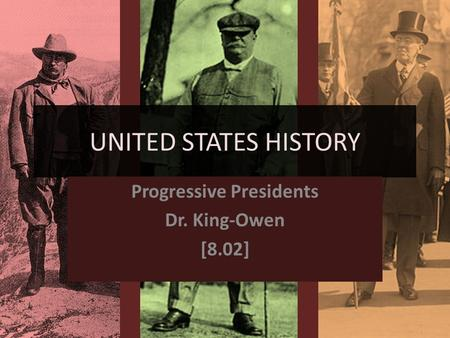UNITED STATES HISTORY Progressive Presidents Dr. King-Owen [8.02]