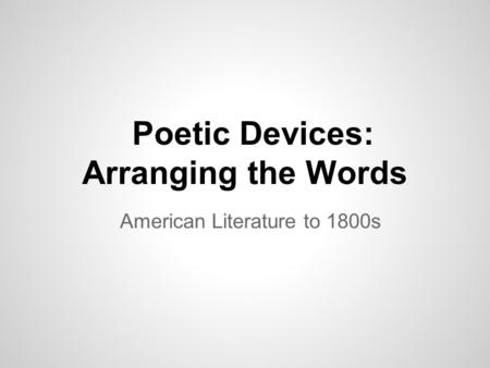Poetic Devices: Arranging the Words American Literature to 1800s.