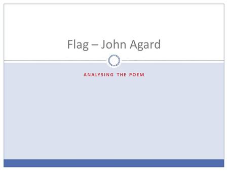ANALYSING THE POEM Flag – John Agard. SILENT READING If you're not reading – it WILL result in C points.