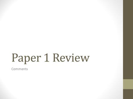 "Paper 1 Review Comments. TIME MANAGEMENT 5 minutes Read both: ""Reading period"" of the exam (no writing allowed) 15-30 minutes Reread your chosen extract."