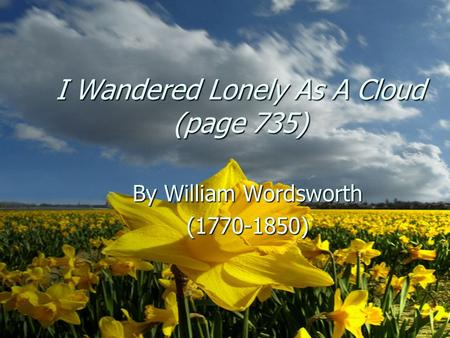 I Wandered Lonely As A Cloud (page 735)