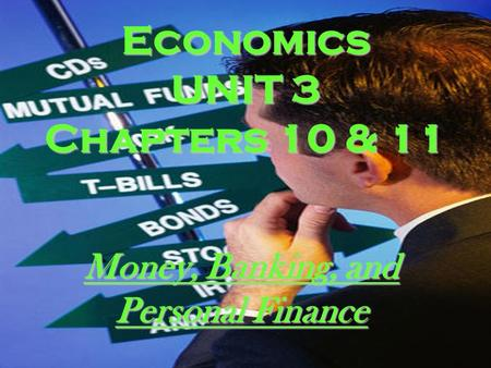 Economics UNIT 3 Chapters 10 & 11 Money, Banking, and Personal Finance.