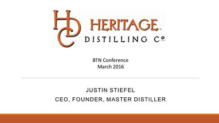 JUSTIN STIEFEL CEO, FOUNDER, MASTER DISTILLER BTN Conference March 2016.