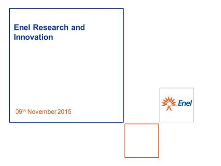 Enel Research and Innovation 09 th November 2015.