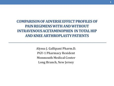 COMPARISON OF ADVERSE EFFECT PROFILES OF PAIN REGIMENS WITH AND WITHOUT INTRAVENOUS ACETAMINOPHEN IN TOTAL HIP AND KNEE ARTHROPLASTY PATIENTS Alyssa J.