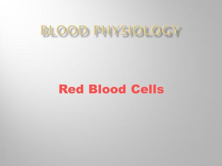 Red Blood Cells. BLOOD  Morphological Features of RBCs.  Production of RBCs  Regulation of production of RBCs  Nutritional substances need for RBC.