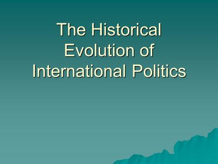 The Historical Evolution of International Politics.