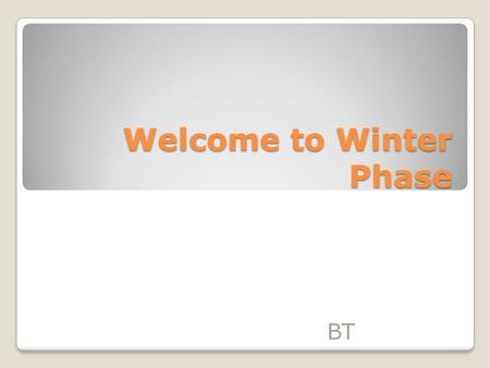 Welcome to Winter Phase BT. Staff in Winter Phase Mrs Beason – Year 6 Mr Telford – Year 6 Mr Backrath – Year 5 Mrs Ashton – Year 5 Support Staff – Mrs.