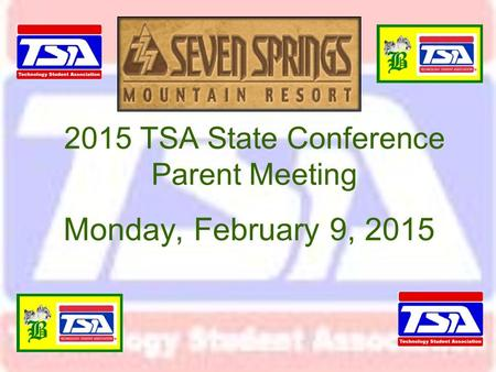 2015 TSA State Conference Parent Meeting Monday, February 9, 2015.