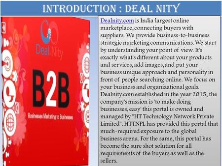 Introduction : Deal Nity Dealnity.comDealnity.com is India largest online marketplace, connecting buyers with suppliers. We provide business-to-business.