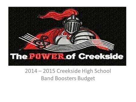 2014 – 2015 Creekside High School Band Boosters Budget.