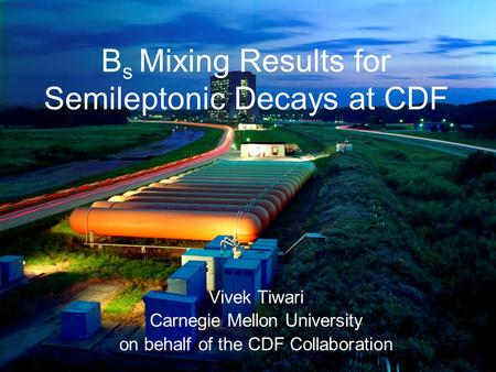 B s Mixing Results for Semileptonic Decays at CDF Vivek Tiwari Carnegie Mellon University on behalf of the CDF Collaboration.