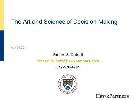 The Art and Science of Decision-Making April 28, 2014 Robert S. Duboff 617-576-4701.