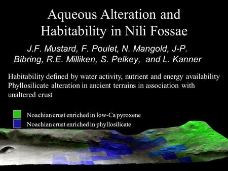 Aqueous Alteration and Habitability in Nili Fossae J.F. Mustard, F. Poulet, N. Mangold, J-P. Bibring, R.E. Milliken, S. Pelkey, and L. Kanner Noachian.