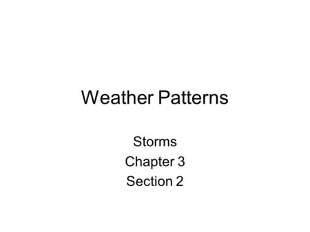 Weather Patterns Storms Chapter 3 Section 2. Storm A violent disturbance in the atmosphere.