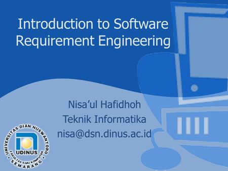 Introduction to Software Requirement Engineering Nisa'ul Hafidhoh Teknik Informatika