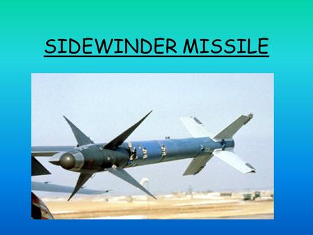SIDEWINDER MISSILE. WHY IT IS CALLED SIDEWINDER MISSILE The AIM-9 Sidewinder is a heat-seeking, short- range, air-to-air missile carried by fighter aircraft.