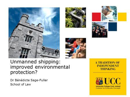 Unmanned shipping: improved environmental protection? Dr Bénédicte Sage-Fuller School of Law.