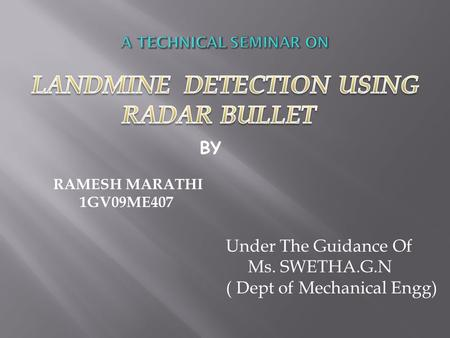 Under The Guidance Of Ms. SWETHA.G.N ( Dept of Mechanical Engg) RAMESH MARATHI 1GV09ME407 BY.