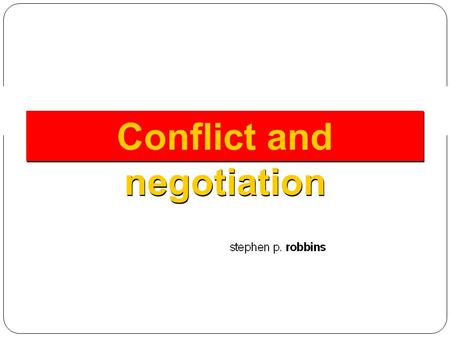 Conflict and negotiation. Conflict 14–1 Conflict Defined Is a process that begins when one party perceives that another party has negatively affected,