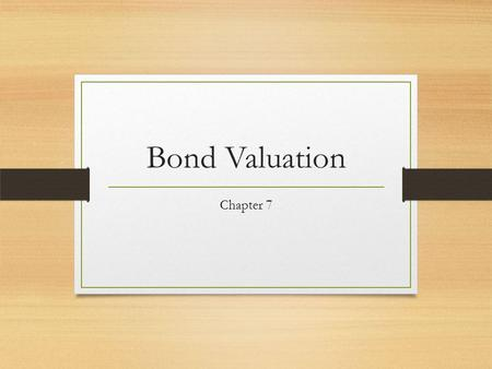 Bond Valuation Chapter 7. What is a bond? A long-term debt instrument in which a borrower agrees to make payments of principal and interest, on specific.