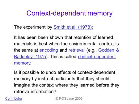 The experiment by Smith et al. (1978):Smith et al. (1978): It has been been shown that retention of learned materials is best when the environmental context.