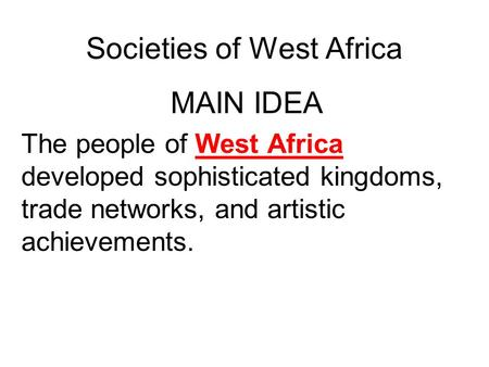 Societies of West Africa MAIN IDEA The people of West Africa developed sophisticated kingdoms, trade networks, and artistic achievements.