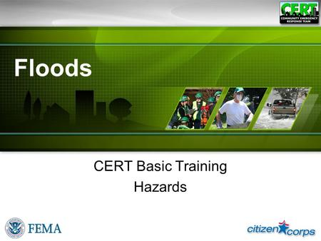 CERT Basic Training Hazards Floods. Fl-1CERT Basic Training Unit 1: Floods ●Any time a body of water rises to cover what is usually dry land ●One of most.