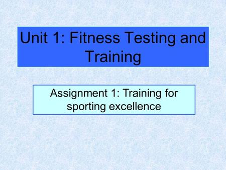 Unit 1: Fitness Testing and Training Assignment 1: Training for sporting excellence.